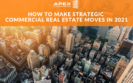 Apex Commercial Real Estate - Commercial Real Estate Moves in 2021